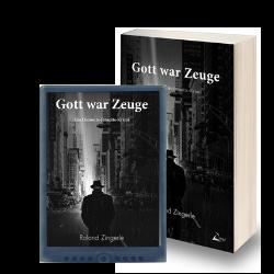 Gott war Zeuge ein Diesseits-Jenseits-Kriminalroman von Roland Zingerle.